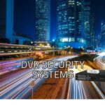 DVR Security Systems: High Quality, High Capacity Systems