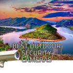 Best Outdoor Security Cameras | Reviews